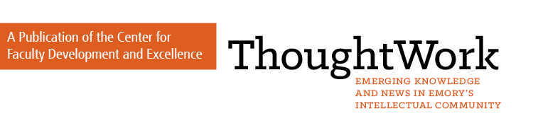 ThoughtWork: Emerging Knowledge and News in Emory's Intellectual Community